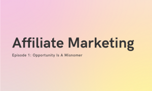 Affiliate Marketing Episode 1